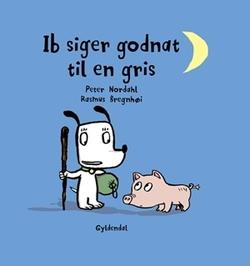 Ib says goodnight to a pig. Signed by the author Peter Nordahl.